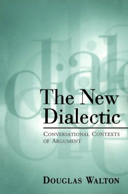 The New Dialectic: Conversational Contexts of Argument