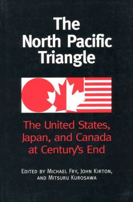 The North Pacific Triangle: The United States,Japan,and Canada at Century's End