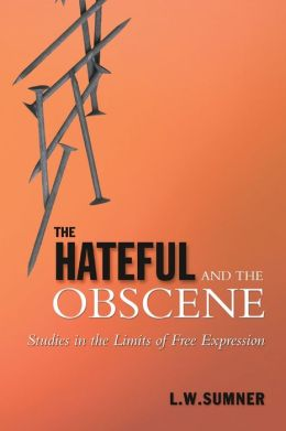 The Hateful and the Obscene: Studies in the Limits of Free Expression