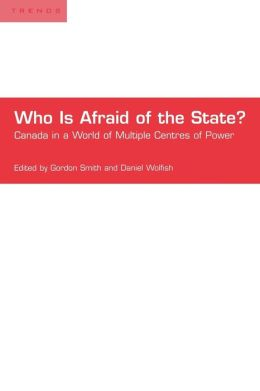 Who Is Afraid of the State?: Canada in a World of Multiple Centres of Power