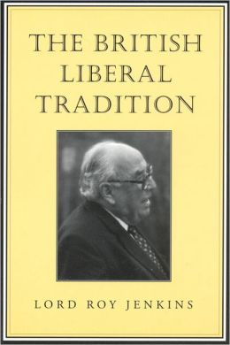 The British Liberal Tradition: From Gladstone through to Young Churchill,Asquith,and Lloyd George - Is Blair Their Heir?