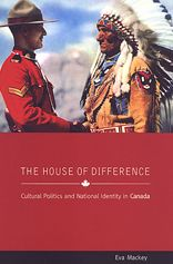 The House of Difference: Cultural Politics and National Identity in Canada