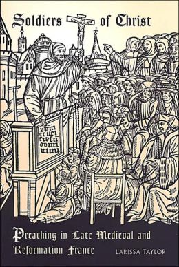Soldiers of Christ (Renaissance Society of America Reprint Texts Series): Preaching in Late Medieval and Reformation France