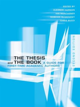 The Thesis and the Book: A Guide for First-Time Academic Authors