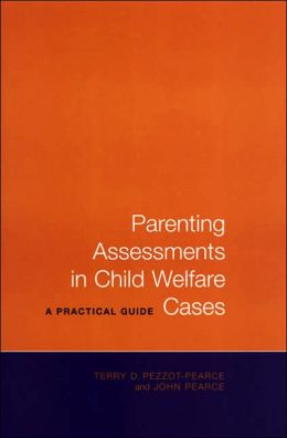 Parenting Assessments in Child Welfare Cases: A Practical Guide