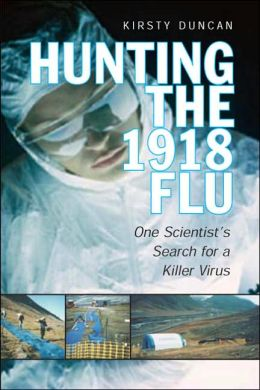 Hunting the 1918 Flu: One Scientist's Search for a Killer Virus