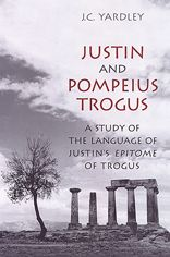 Justin and Pompeius Trogus: A Study of the Language of Justin's Epitome of Trogus