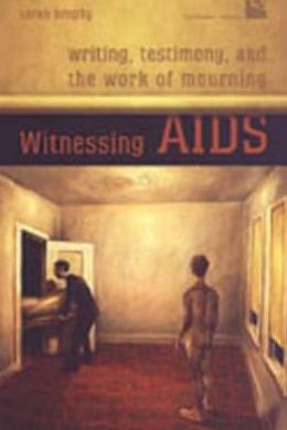 Witnessing AIDS: Writing, Testimony, and the Work of Mourning