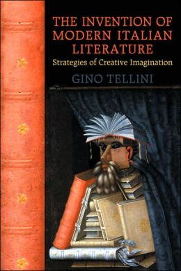 The Invention of Modern Italian Literature: Strategies of Creative Imagination