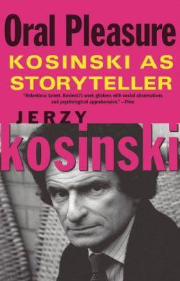 Oral Pleasure: Kosinski as Storyteller