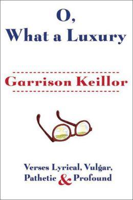 O, What a Luxury: Verses Lyrical, Vulgar, Pathetic & Profound