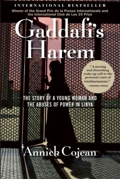 New books free download pdf Gaddafi's Harem: The Story of a Young Woman and the Abuses of Power in Libya by Annick Cojean
