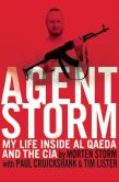 Book Cover Image. Title: Agent Storm:  My Life Inside al Qaeda and the CIA, Author: Morten Storm