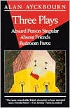 Three Plays: Absurd Person Singular, Absent Friends, Bedroom Farce