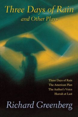 Three Days of Rain and Other Plays: Three Days of Rain, The American Plan, The Author's Voice, Hurrah at Last
