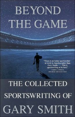 Beyond the Game: The Collected Sportswriting of Gary Smith