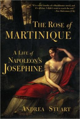 Rose of Martinique: A Life of Napoleon's Josephine