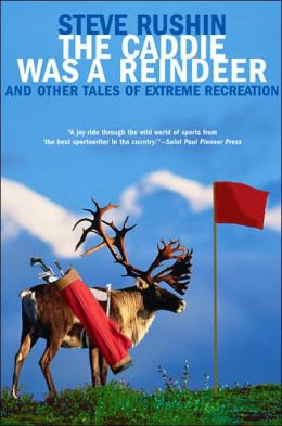 Caddie Was a Reindeer: And Other Tales of Extreme Recreation
