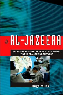 Al-Jazeera: The inside Story of the Arab News Channel That Is Challenging the West