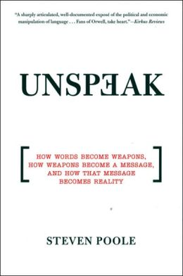 Unspeak: How Words Become Weapons, how Weapons Become a Message, and how That Message Becomes Reality
