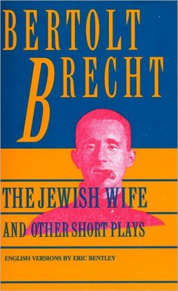 Jewish Wife and Other Short Plays: The Jewish Wife; In Search of Justice; The Informer; The Elephant Calf; The Measures Taken