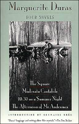 Four Novels: The Square; Moderato Cantabile; 10:30 on a Summer Night; the Afternoon of Mr. Andesmas