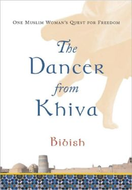 Dancer from Khiva: One Muslim Woman's Quest for Freedom