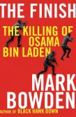 Book Cover Image. Title: The Finish:  The Killing of Osama Bin Laden, Author: Mark Bowden