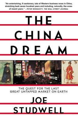 The China Dream: The Quest for the Last Great Untapped Market on Earth