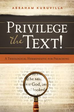 Privilege the Text!: A Theological Hermeneutic for Preaching