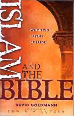 Islam and the Bible: Why Two Faiths Collide