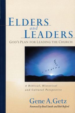 Elders & Leaders: God's Plan for Leading the Church, A Biblical, Historical and Cultural Perspective