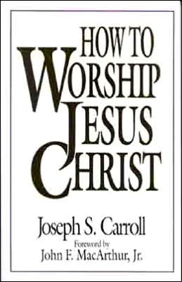How To Worship Jesus Christ