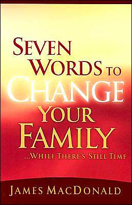 Seven Words to Change Your Family--While There's Still Time