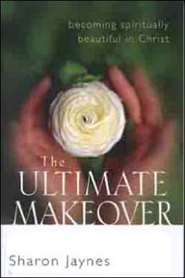 Ultimate Makeover: Becoming Spiritually Beautiful in Christ