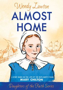 Almost Home: A Story Based on the Life of Mayflower's Mary Chilton
