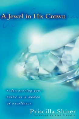 Jewel in His Crown: Rediscovering Your Value as a Woman of Excellence