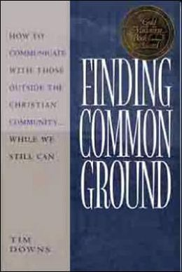 Finding Common Ground: How to Communicate with Those Outside the Christian Community
