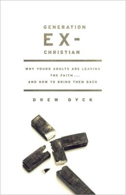 Generation Ex-Christian: Why Young Adults Are Leaving the Faith... and How to Bring Them Back
