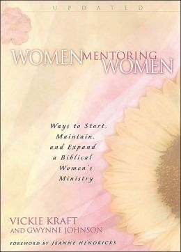 Women Mentoring Women: Ways to Start, Maintain and Expand a Biblical Women's Ministry
