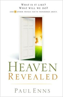 Heaven Revealed: What Is It Like? What Will We Do? ... and 11 Other Things You've Wondered About