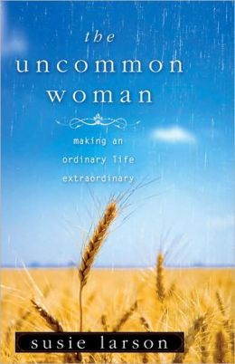 Uncommon Woman: Making an Ordinary Life Extraordinary