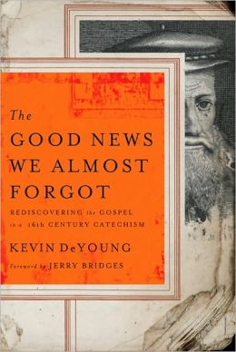The Good News We Almost Forgot: Rediscovering the Gospel in a 16th Century Creed