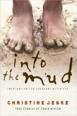 Into the Mud: Inspiration for Everday Activists: True Stories of South Africa