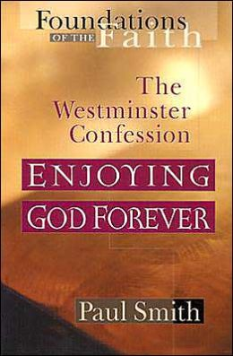 Enjoying God Forever: The Westminster Confession