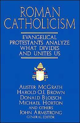 Roman Catholicism: Evangelical Protestants Analyze What Divides and Unites Us