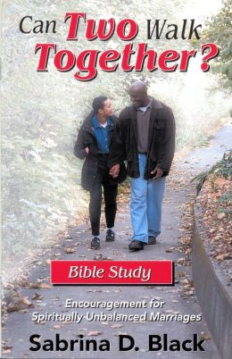 Can Two Walk Together? Bible Study: Encouragement for Spiritually Unbalanced Marriages