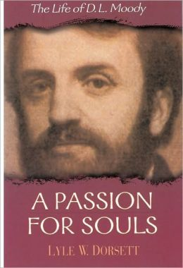 A Passion for Souls: The Life of D. L. Moody