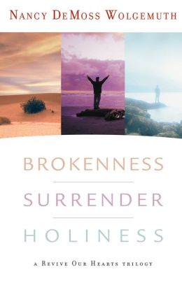 Brokenness, Surrender, Holiness: A Revive Our Hearts Trilogy