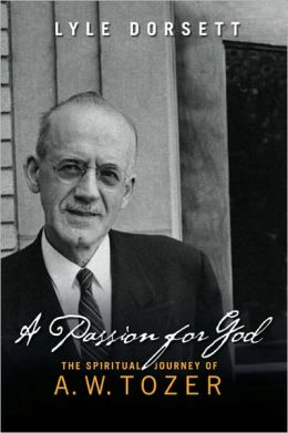 Passion for God: The Spiritual Journey of A. W. Tozer